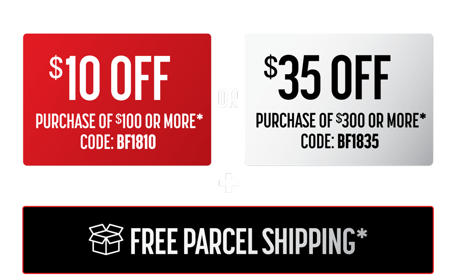 $10 OFF Purchase of $100 or More* Code: BF1810 or $35 OFF Purchase of $300 or More* Code: BF1835