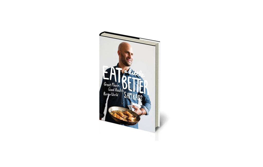 Sam Kass Eat a Little Better Cookbook