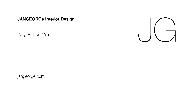 JANGEORGe Interior Design, Why We Love Miami
