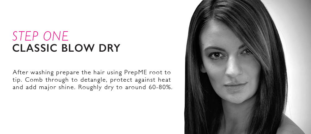 Step 1: After washing prepare the hair using PrepME root to tip. Comb through to detangle, protect against heat and add major shine. Roughly dry to around 60-80%
