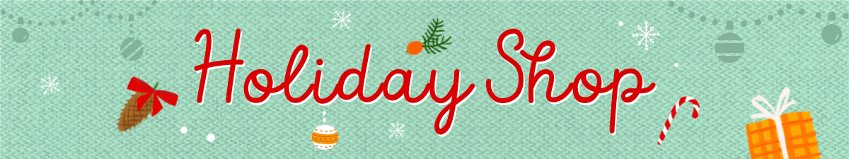 Seasonal banner announcing our Holiday Shop