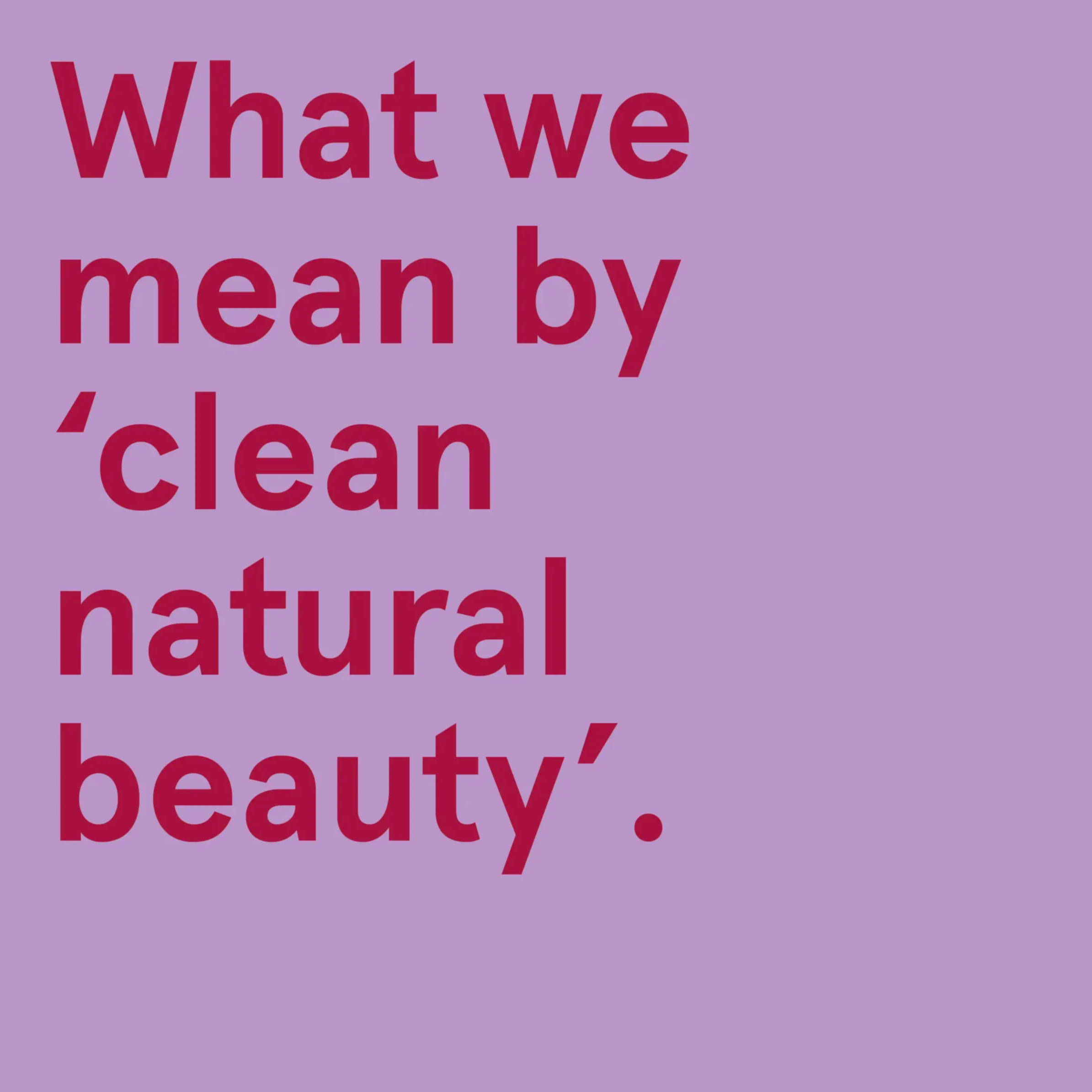 What we mean by 'clean natural beauty'.
