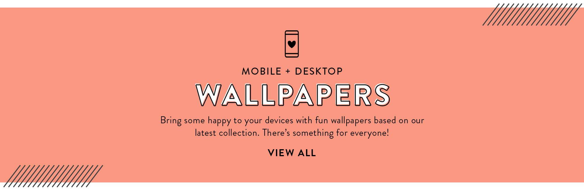 Mobile + Desktop Wallpaper Downloads