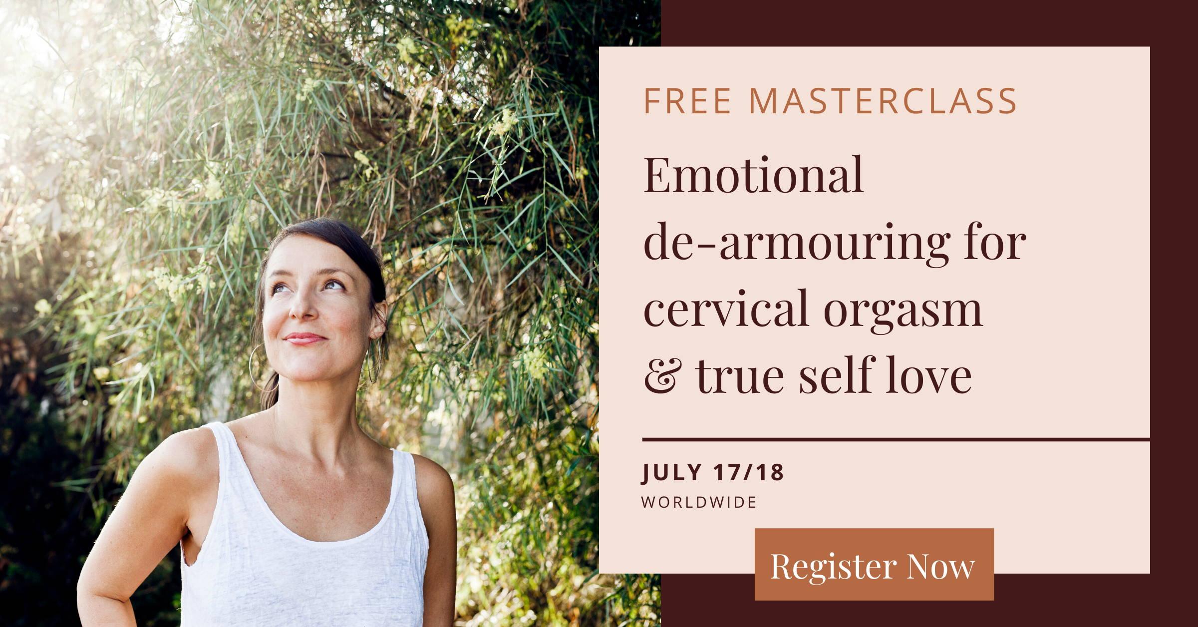Emotional de-armouring for cervical orgasm & true love