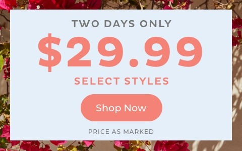 Two Days Only $29.99 Select Styles