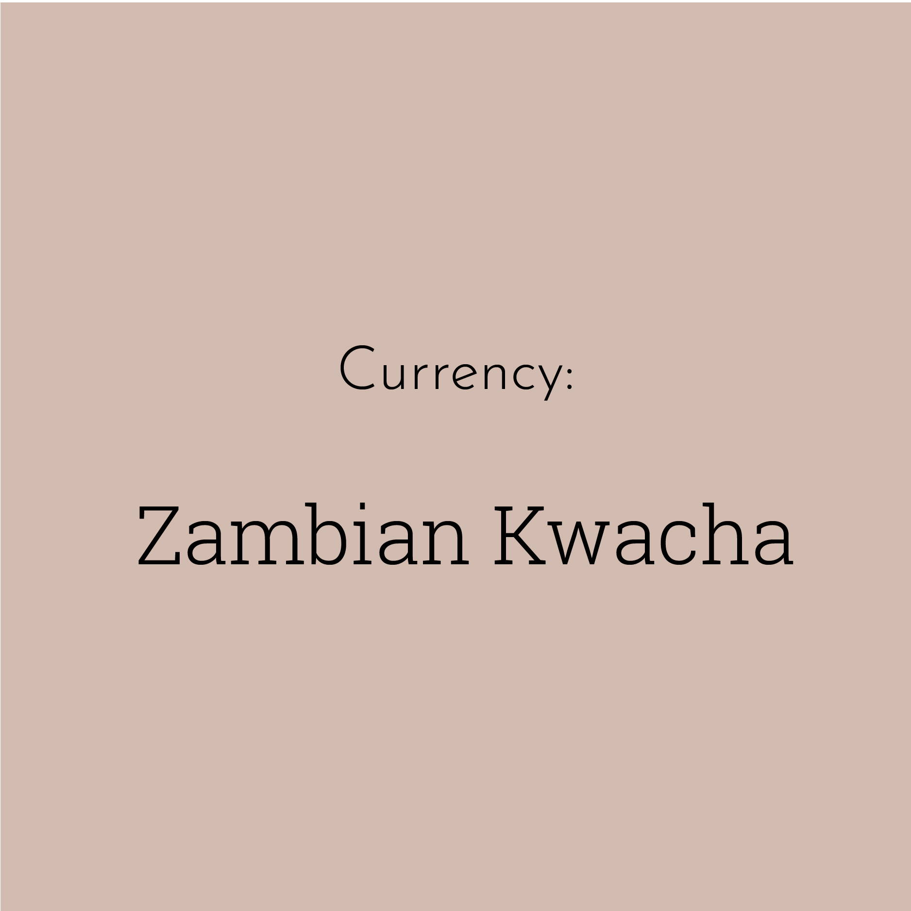"A solid brown block contains the text ""Currency: Zambian Kwacha"""