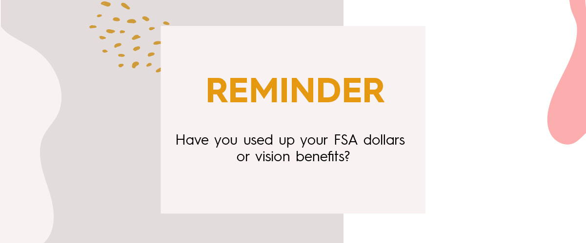 Have you used up your FSA dollars or vision benefits?