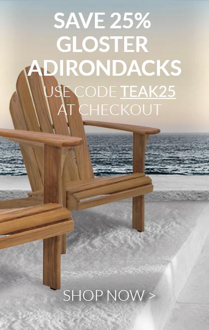 Save 25% Gloster Adirondacks Use Code Teak25 at Checkout Shop Now