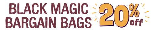 Orange and purple text: BLACK MAGIC BARGAIN BAGS 20% Off!