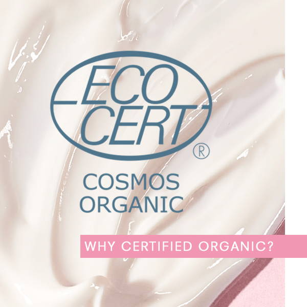 Ecocert Cosmos Organic - Why certified organic?