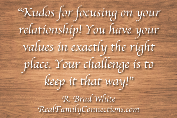 Kudos for focusing on your relationship! You have your values in exactly the right place. Your challenge is to keep it that way!  R. Brad White