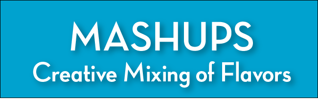 MASHUPS - Creative Mixing of Flavors