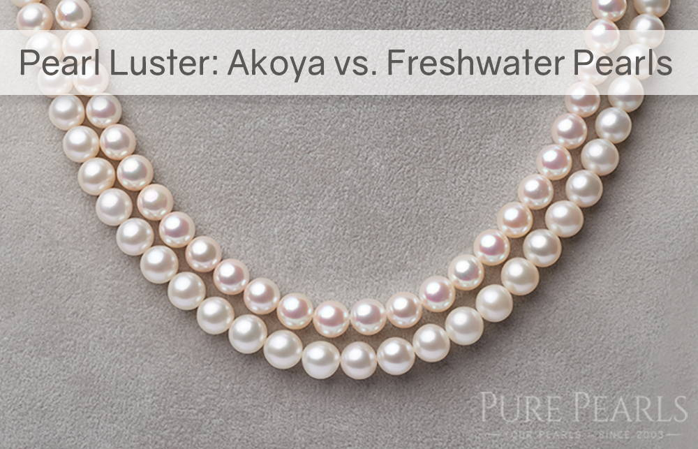 What is Pearl Luster? Comparing Saltwater Akoya vs Freshwater Pearl Types