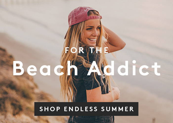 For the Beach Addict. Shop Endless Summer.