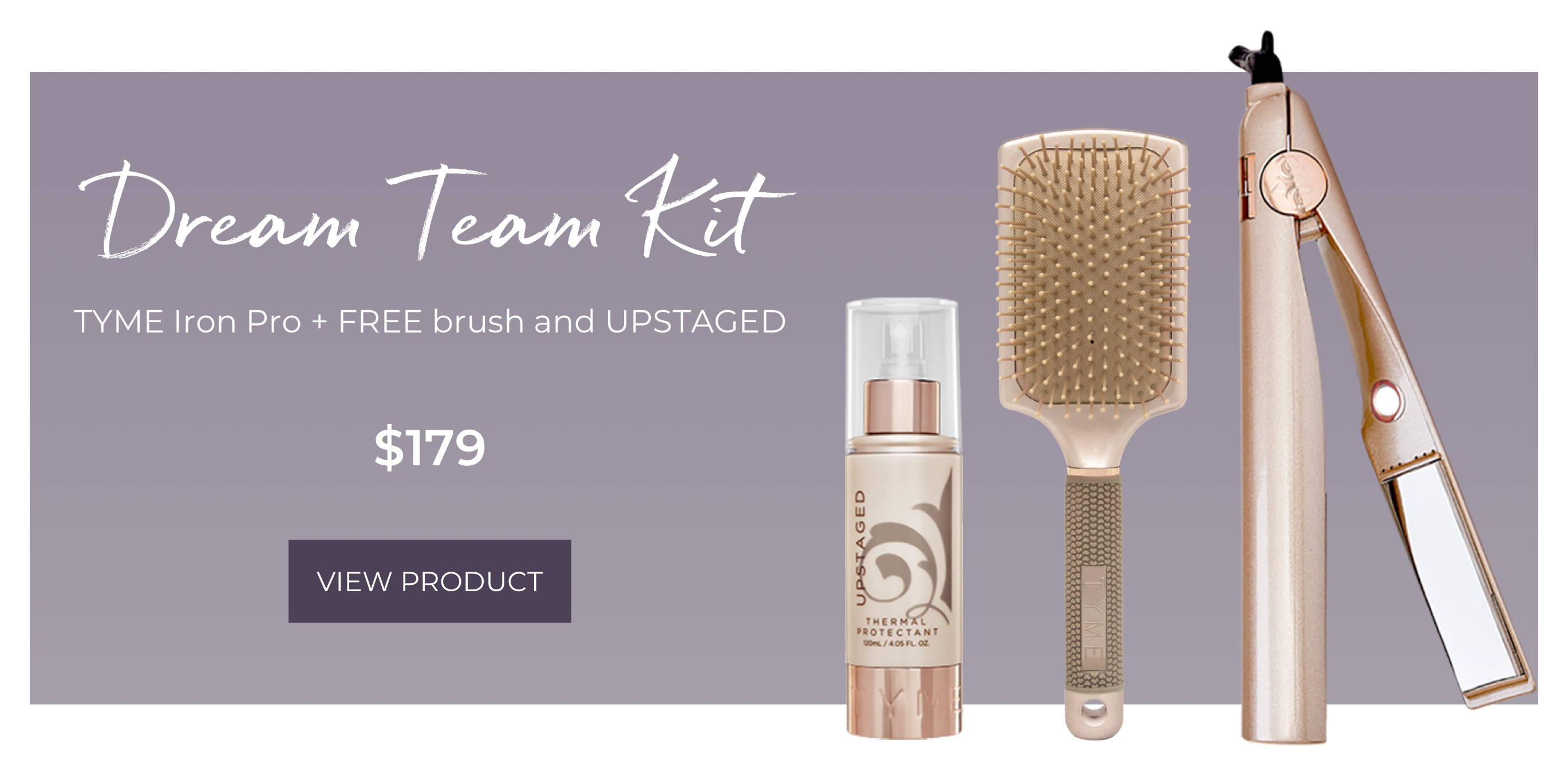 Dream Team Kit featuring TYME iron Pro and free brush and upstaged thermal protectant