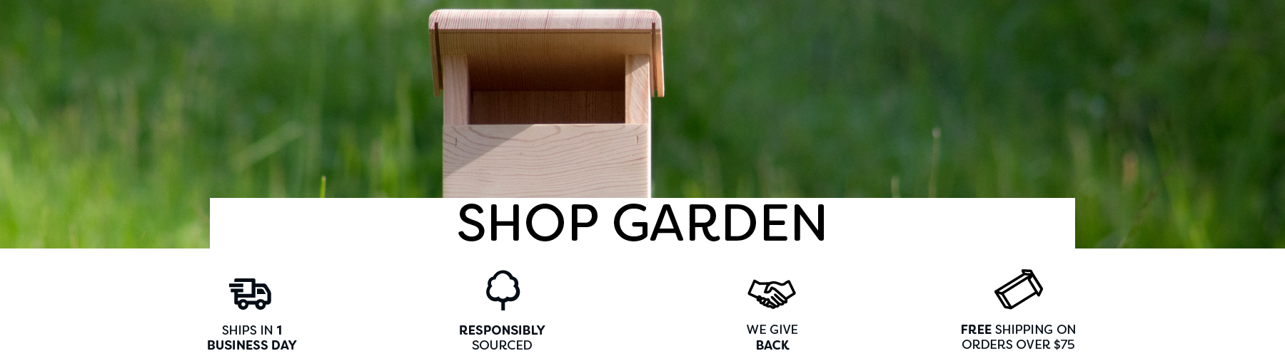 Garden products like mason bee houses, books, birdhouses and anything else to make your yard a more honey bee and pollinator-friendly place! Makes a great gift for any gardener!