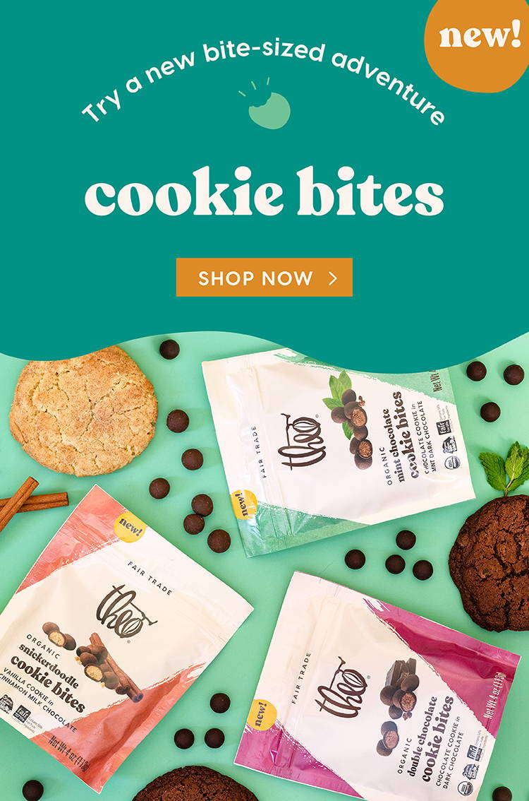 NEW! Theo Chocolate Cookie Bites. Shop Now >