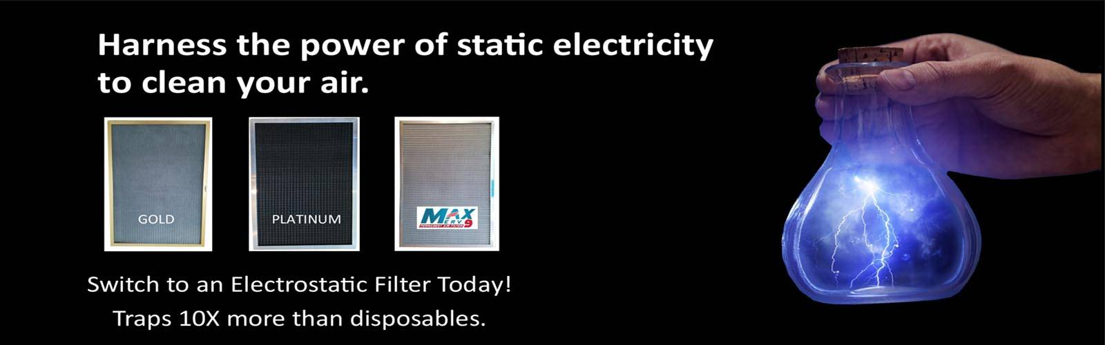 Switch to an Electrostatic Air Filter Today.