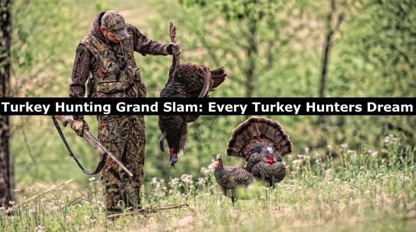 Turkey Hunting Grand Slam: Every Turkey Hunters Dream