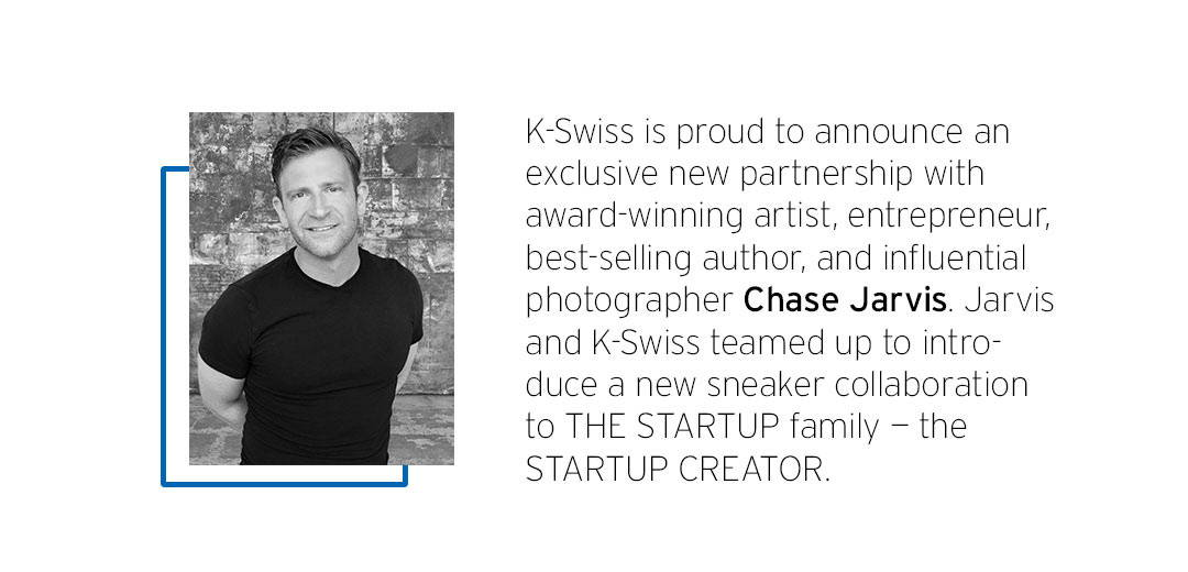 K-swiss is proud to announce an exclusive new partnership with award-winning artist, entrepreneur, best-selling author, and influential photographer Chase Jarvis. Jarvis and K-Swiss teamed up to introduce a new sneaker collaboration to THE STARTUP family- the STARTUP CREATOR.