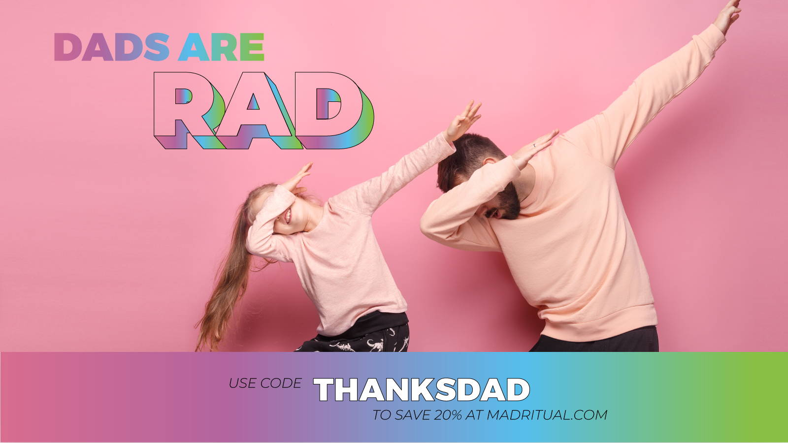 use code THANKSDAD to save 20% at madritual.com