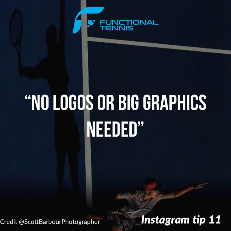 Functional Tennis Instagram growth tip 11- No logos or big graphics on images or videos
