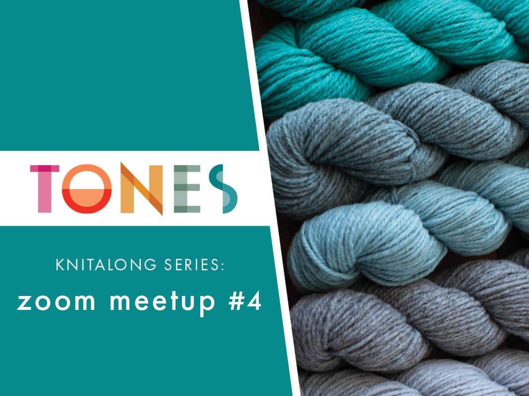 Tones Knitalong Series: Zoom Meetup #4