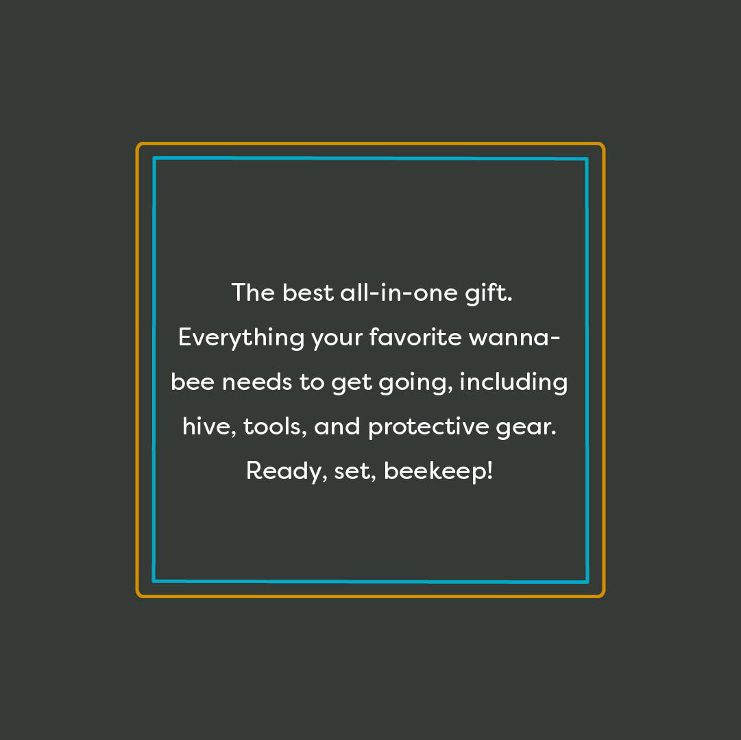 The best all-in-one gift, everything your favorite wanna-bee needs to get going, including hive, tools, and protective gear. Ready, set, beekeep!