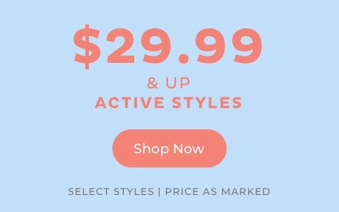 $29.99 & Up Active Styles