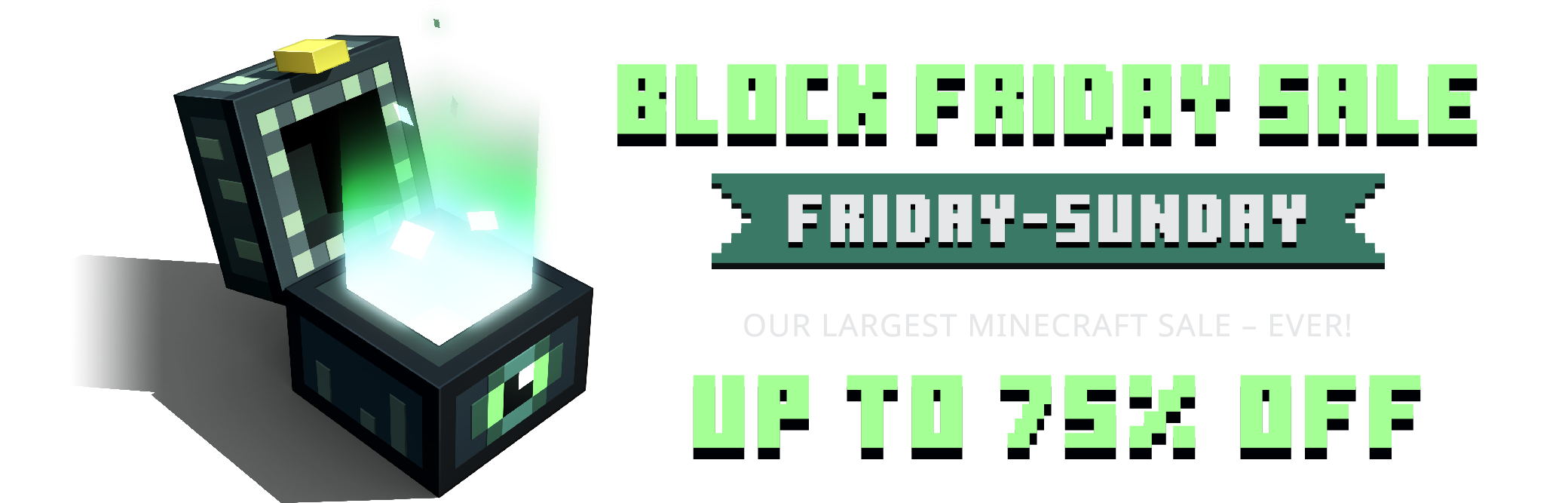 Block Friday Sale: Up to 75% Off. Friday-Sunday. Out Largest Mincraft sale ever!