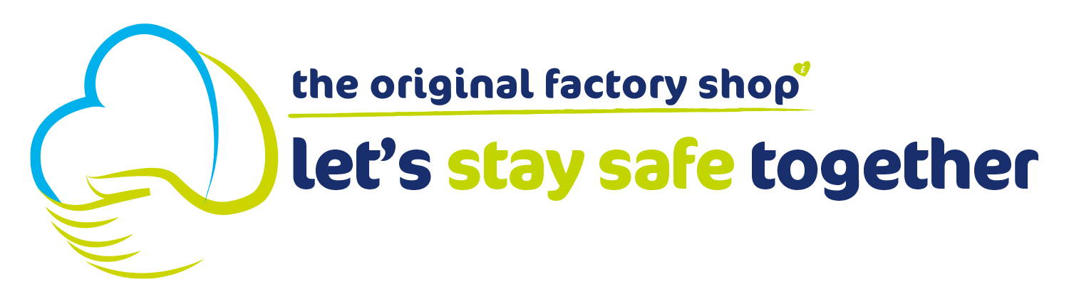 The Original Factory Shop. Let's Stay Safe Together - COVID-19