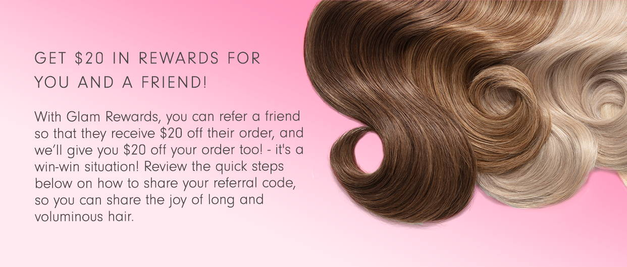 Refer a Friend and Get $20! – Glam Seamless Hair Extensions
