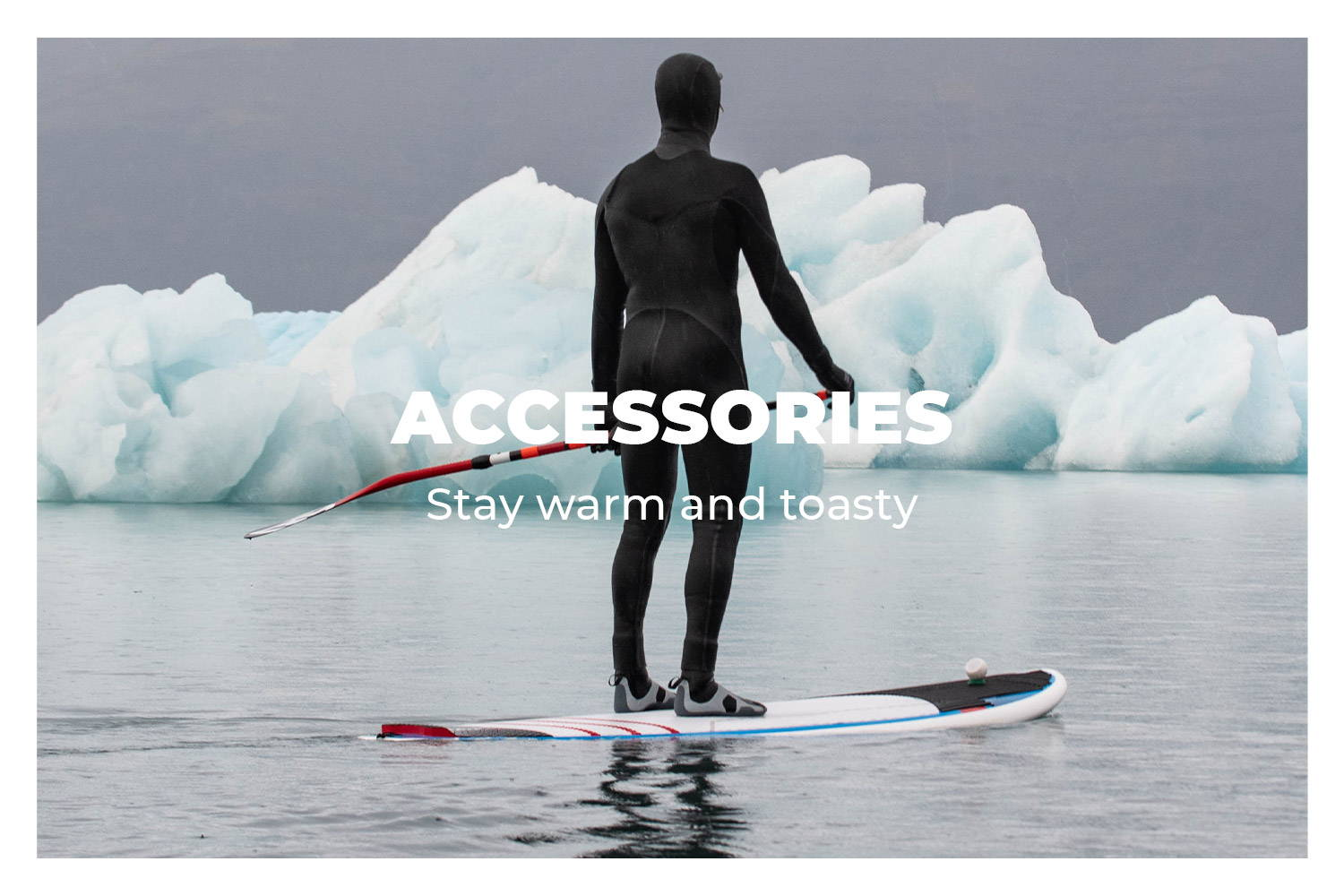 Accessories - stay warm and toasty