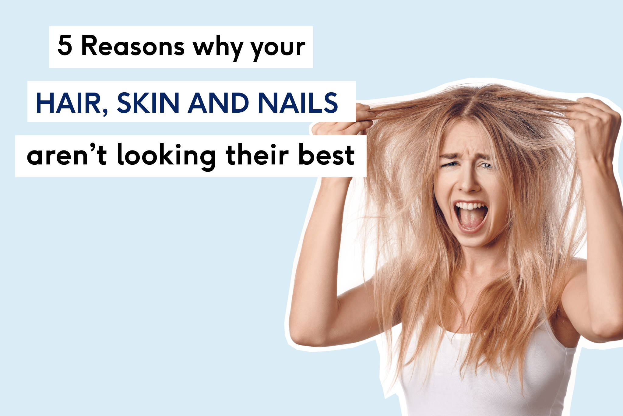 5 Reasons Why Your Hair, Skin and Nails Aren't Looking Their Best