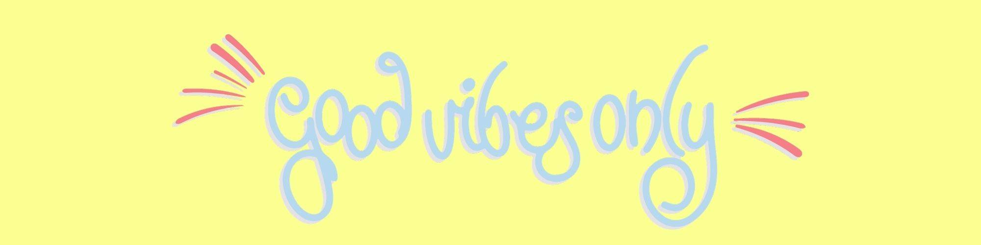 Good Vibes Only Collection