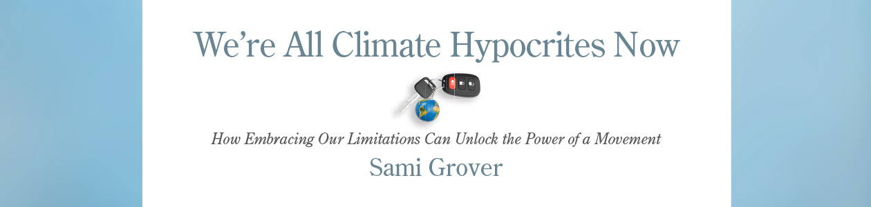 We're All Climate Hypocrites Now by Sami Grover