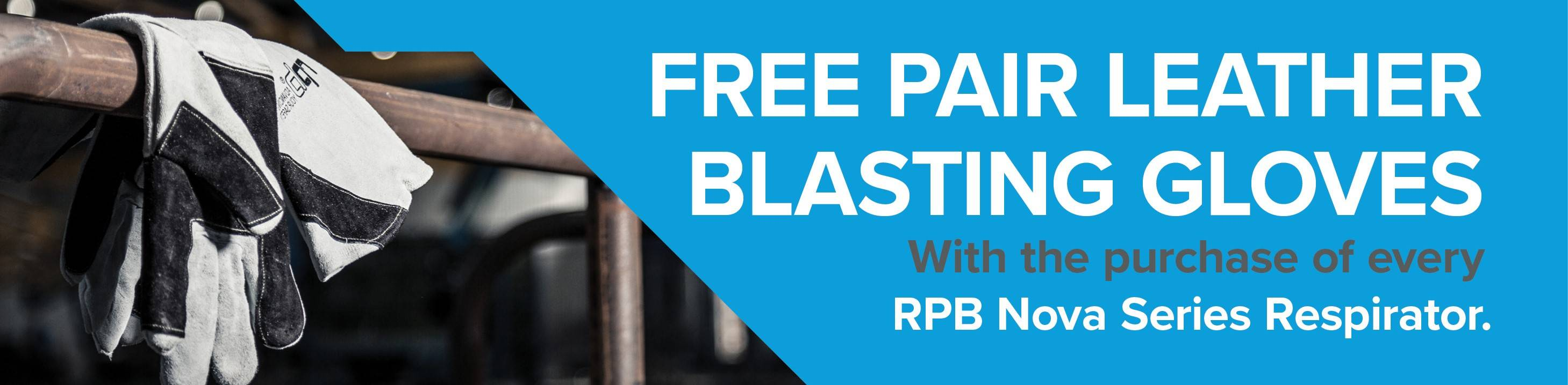 Free pair of leather blaster gloves with purchase of Nova series blasting respirator helmets