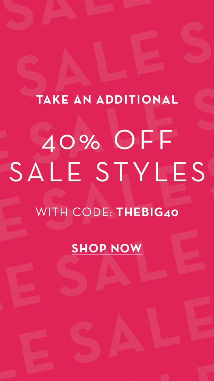 Take an additional 40% off sale styles with code THEBIG40