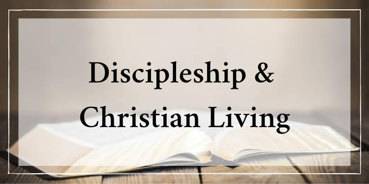 Discipleship & Christian Living
