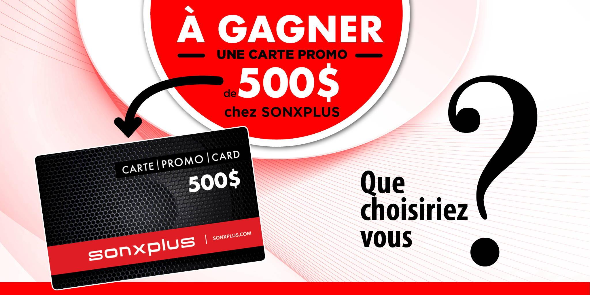 Gagner une carte promo de 500 $ chez SONXPLUS