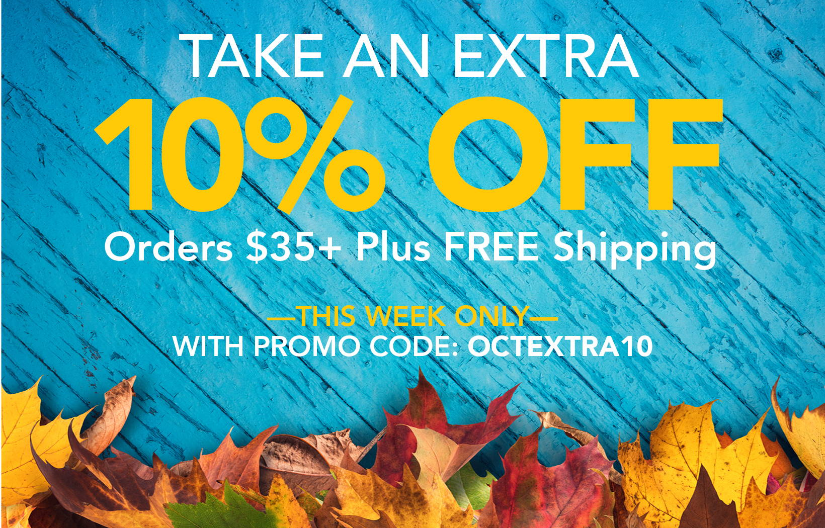 Take an extra 10% off orders $35+ and get free shipping with code OCTEXTRA10