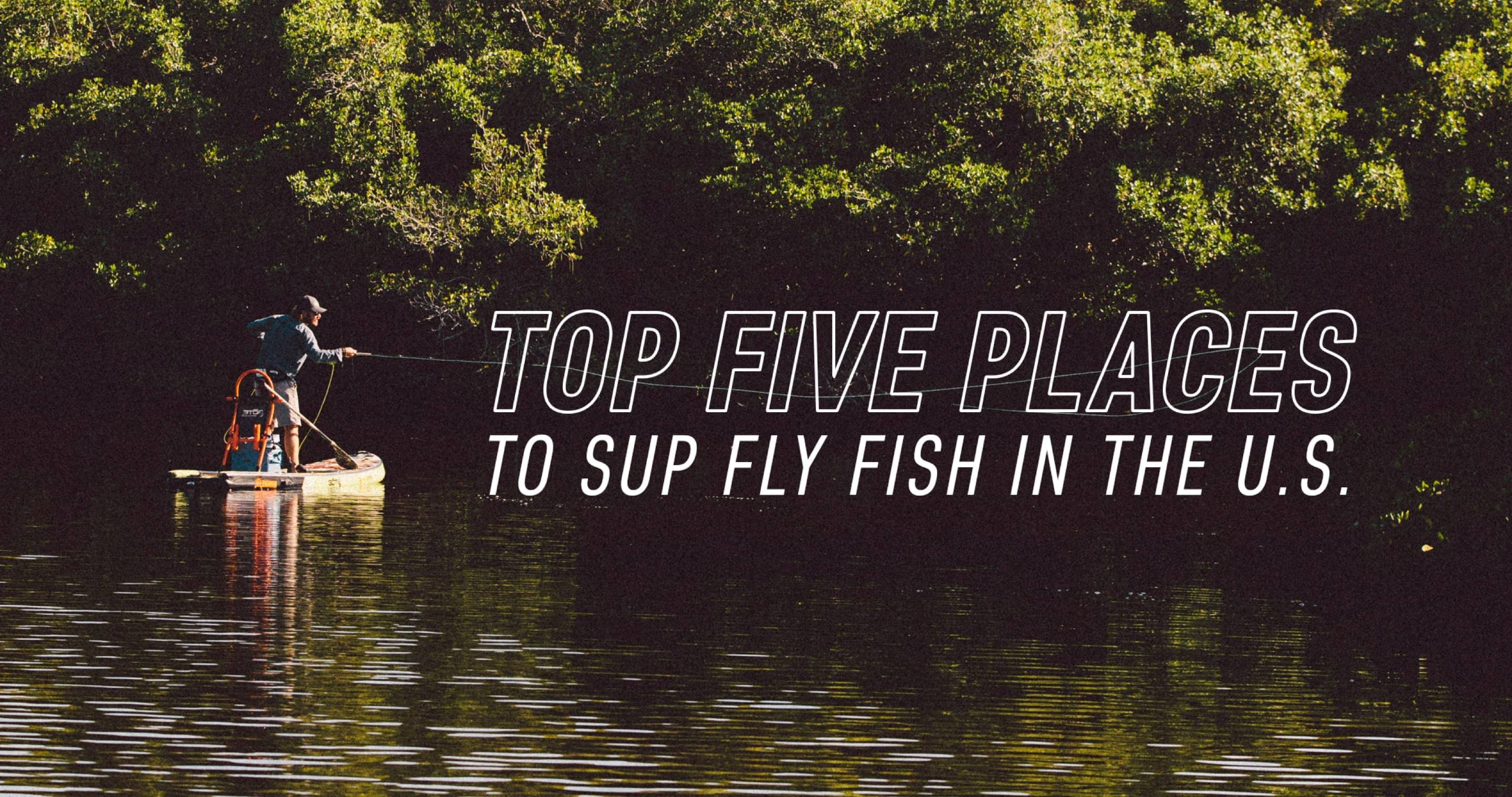 Top Fie Places to SUP Fly Fish in the US