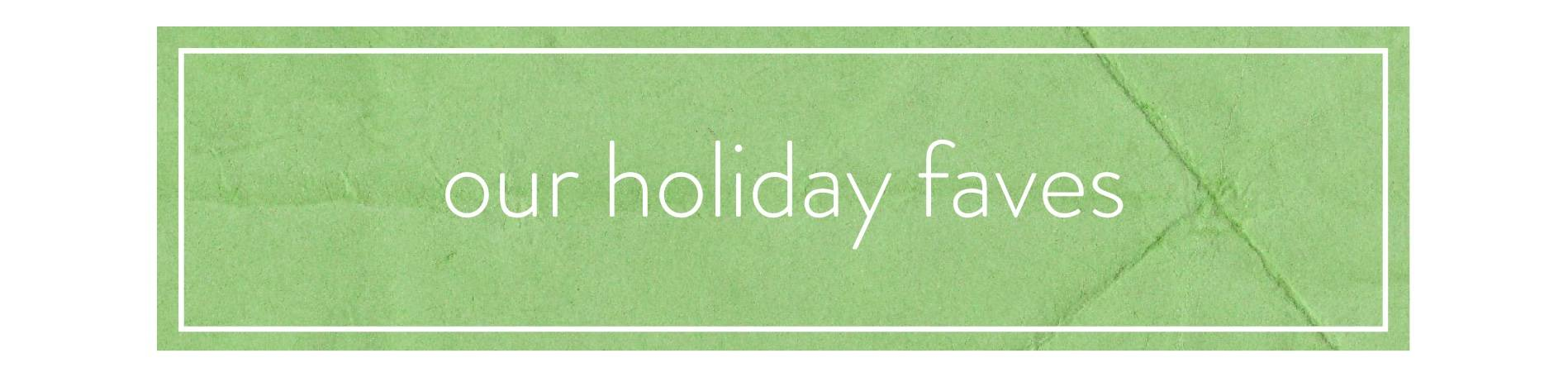 our holiday favorites