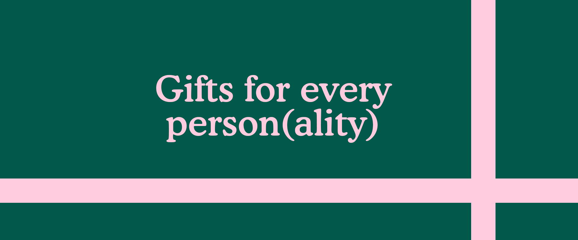 Gifts for every person(ality)