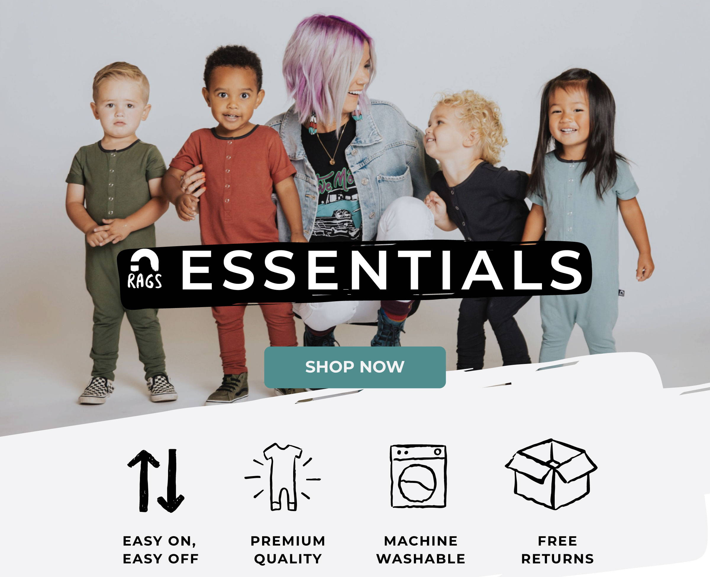 Essentials by RAGS: Easy On, Easy Off. Premium Quality. Machine Washable. Free Returns.
