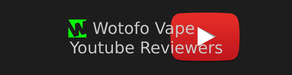 Wotofo Youtube Reviewers