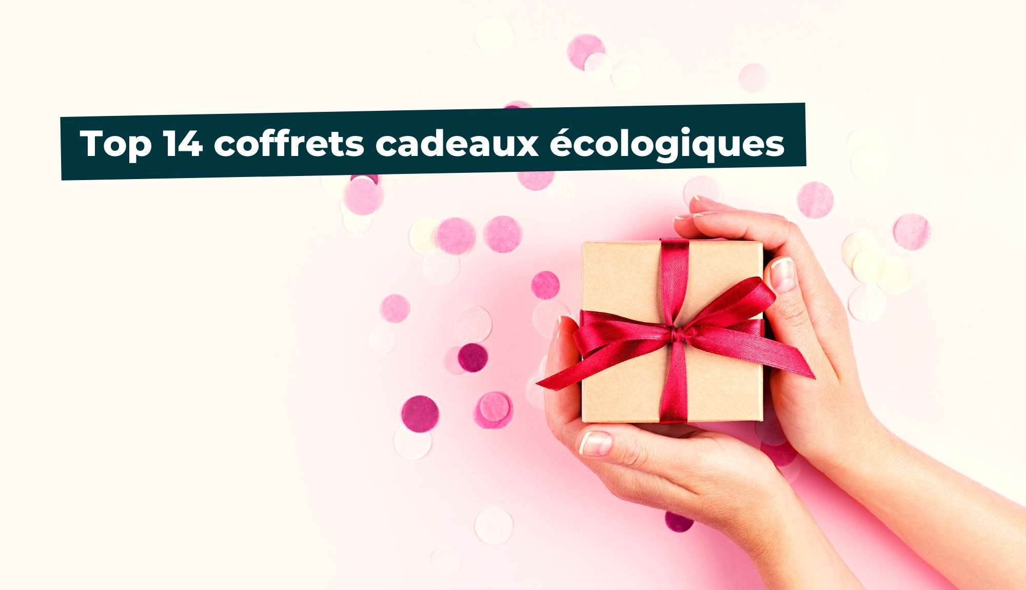 Top 14 des coffrets cadeaux écologiques