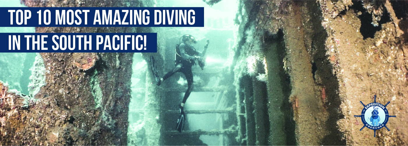Top 10 Most Amazing Diving In The South Pacific! | Expedition Drenched