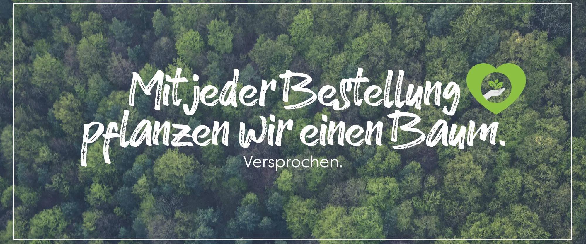 Nachhaltigkeit schreiben wir groß. Wir pflanzen für jede Bestellung einen Baum. CO2 Ausgleich
