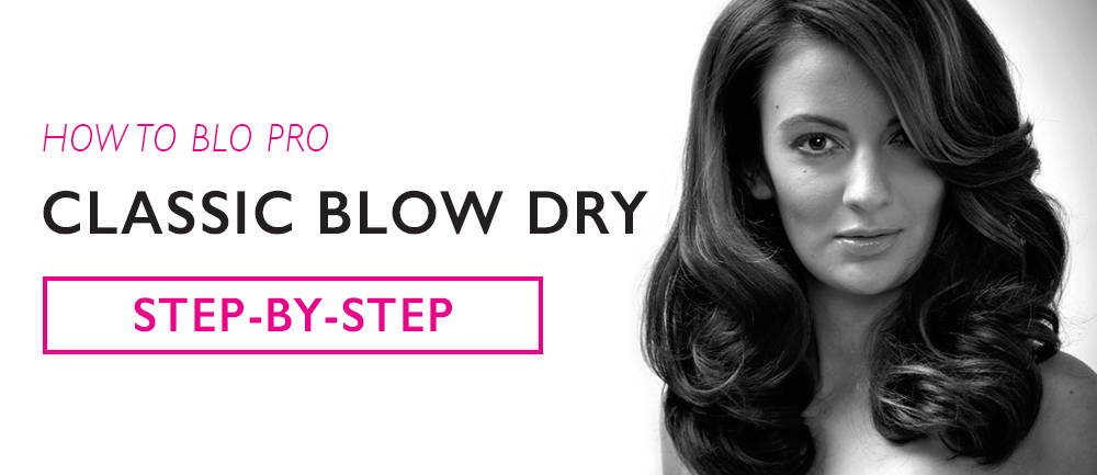 How to Blo Pro: Classic Blow Dry Step-By-Step